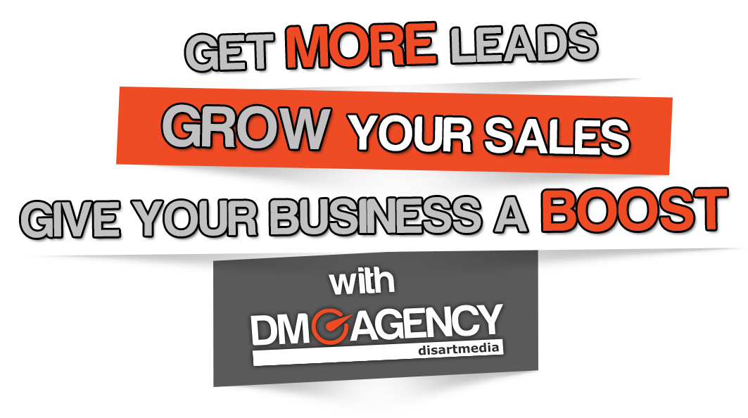 GET MORE LEADS, GROW YOUR SALES & GIVE YOUR BUSINESS A BOOST with DM Agency